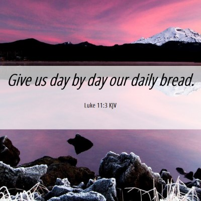 Picture 06 - Luke 11:3 KJV - Give us day by day our daily - Bible Verse Picture