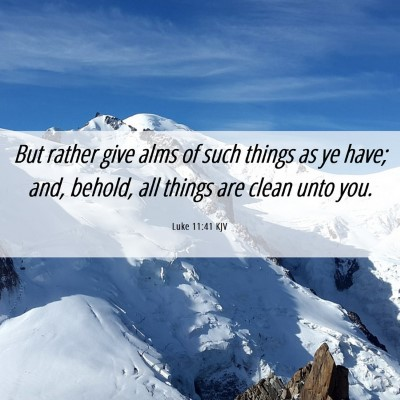 Picture 06 - Luke 11:41 KJV - But rather give alms of such things as ye have; - Bible Verse Picture