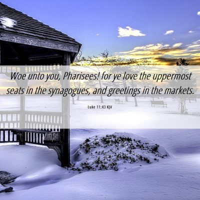 Picture 06 - Luke 11:43 KJV - Woe unto you, Pharisees! for ye love the - Bible Verse Picture