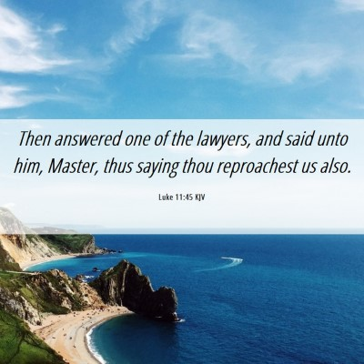 Picture 06 - Luke 11:45 KJV - Then answered one of the lawyers, and said unto - Bible Verse Picture