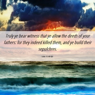 Picture 06 - Luke 11:48 KJV - Truly ye bear witness that ye allow the deeds of - Bible Verse Picture