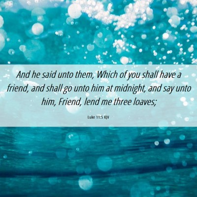 Picture 06 - Luke 11:5 KJV - And he said unto them, Which of you shall have a - Bible Verse Picture