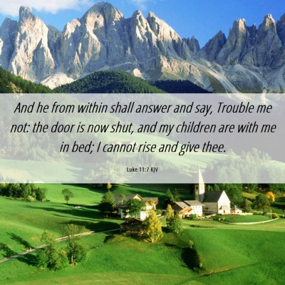 Picture 06 - Luke 11:7 KJV - And he from within shall answer and say, Trouble - Bible Verse Picture