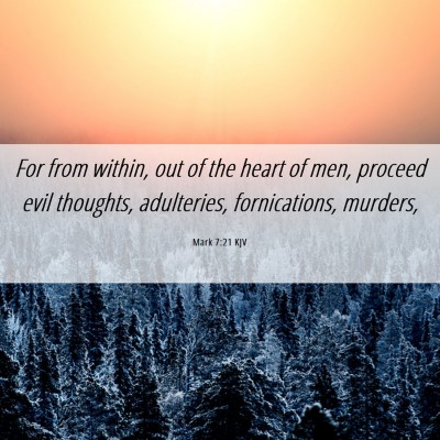 Picture 06 - Mark 7:21 KJV - For from within, out of the heart of men, proceed - Bible Verse Picture
