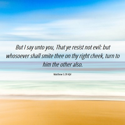 Picture 06 - Matthew 5:39 KJV - But I say unto you, That ye resist not evil: but - Bible Verse Picture