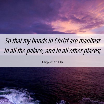 Picture 06 - Philippians 1:13 KJV - So that my bonds in Christ are manifest in all - Bible Verse Picture