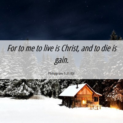 Picture 06 - Philippians 1:21 KJV - For to me to live is Christ, and to die is - Bible Verse Picture