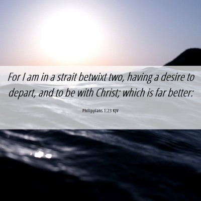 Picture 06 - Philippians 1:23 KJV - For I am in a strait betwixt two, having a desire - Bible Verse Picture