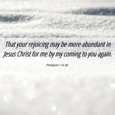 Picture 06 - Philippians 1:26 KJV - That your rejoicing may be more abundant in Jesus - Bible Verse Picture