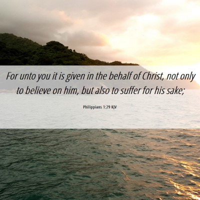 Picture 06 - Philippians 1:29 KJV - For unto you it is given in the behalf of Christ, - Bible Verse Picture