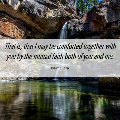 Picture 06 - Romans 1:12 KJV - That is, that I may be comforted together with - Bible Verse Picture