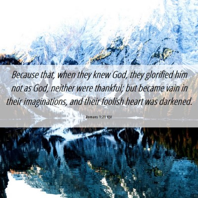 Picture 06 - Romans 1:21 KJV - Because that, when they knew God, they glorified - Bible Verse Picture