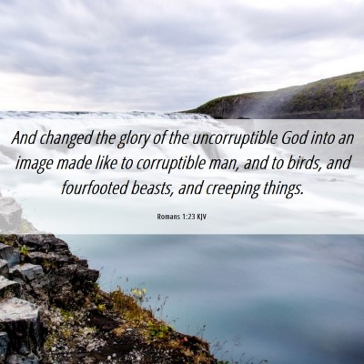 Picture 06 - Romans 1:23 KJV - And changed the glory of the uncorruptible God - Bible Verse Picture