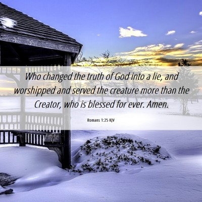 Picture 06 - Romans 1:25 KJV - Who changed the truth of God into a lie, and - Bible Verse Picture