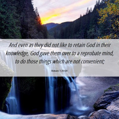 Picture 06 - Romans 1:28 KJV - And even as they did not like to retain God in - Bible Verse Picture