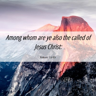 Picture 06 - Romans 1:6 KJV - Among whom are ye also the called of Jesus - Bible Verse Picture