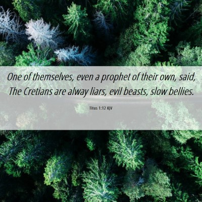 Picture 06 - Titus 1:12 KJV - One of themselves, even a prophet of their own, - Bible Verse Picture