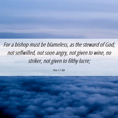Picture 06 - Titus 1:7 KJV - For a bishop must be blameless, as the steward of - Bible Verse Picture