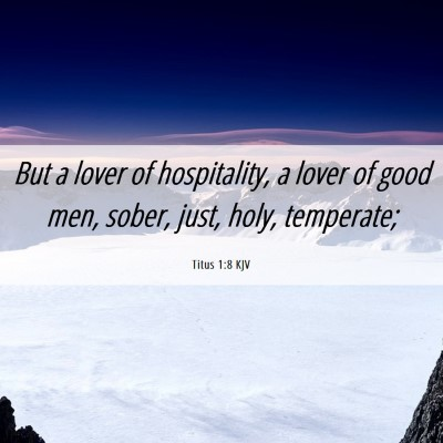 Picture 06 - Titus 1:8 KJV - But a lover of hospitality, a lover of good men, - Bible Verse Picture
