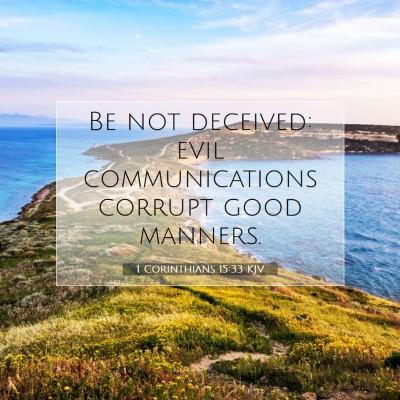 Picture 07 - 1 Corinthians 15:33 KJV - Be not deceived: evil communications corrupt good - Bible Verse Picture