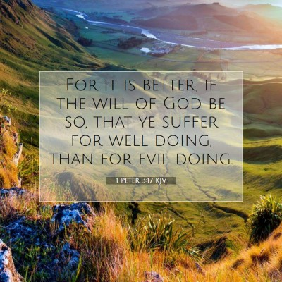 Picture 07 - 1 Peter 3:17 KJV - For it is better, if the will of God be so, that - Bible Verse Picture