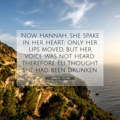 Picture 07 - 1 Samuel 1:13 KJV - Now Hannah, she spake in her heart; only her lips - Bible Verse Picture