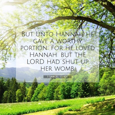 Picture 07 - 1 Samuel 1:5 KJV - But unto Hannah he gave a worthy portion; for he - Bible Verse Picture