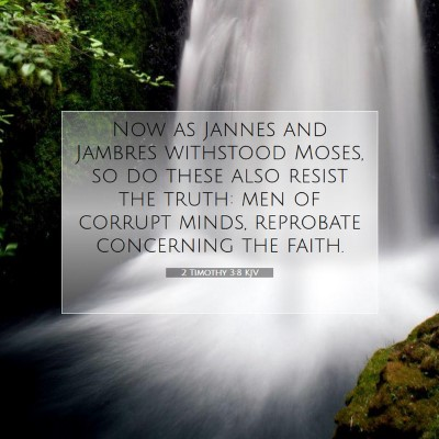 Picture 07 - 2 Timothy 3:8 KJV - Now as Jannes and Jambres withstood Moses, so do - Bible Verse Picture