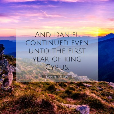 Picture 07 - Daniel 1:21 KJV - And Daniel continued even unto the first year of - Bible Verse Picture