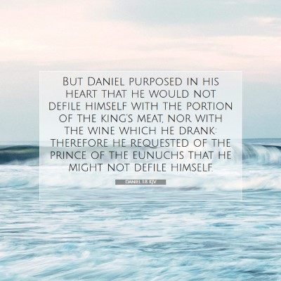 Picture 07 - Daniel 1:8 KJV - But Daniel purposed in his heart that he would - Bible Verse Picture