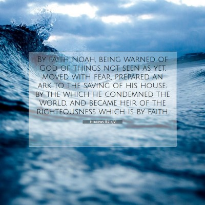 Picture 07 - Hebrews 11:7 KJV - By faith Noah, being warned of God of things not - Bible Verse Picture