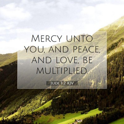 Picture 07 - Jude 1:2 KJV - Mercy unto you, and peace, and love, be - Bible Verse Picture