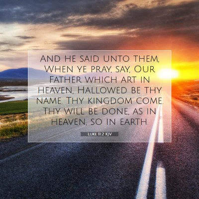 Picture 07 - Luke 11:2 KJV - And he said unto them, When ye pray, say, Our - Bible Verse Picture