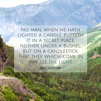 Picture 07 - Luke 11:33 KJV - No man, when he hath lighted a candle, putteth it - Bible Verse Picture