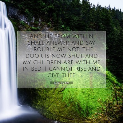 Picture 07 - Luke 11:7 KJV - And he from within shall answer and say, Trouble - Bible Verse Picture