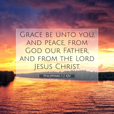 Picture 07 - Philippians 1:2 KJV - Grace be unto you, and peace, from God our - Bible Verse Picture