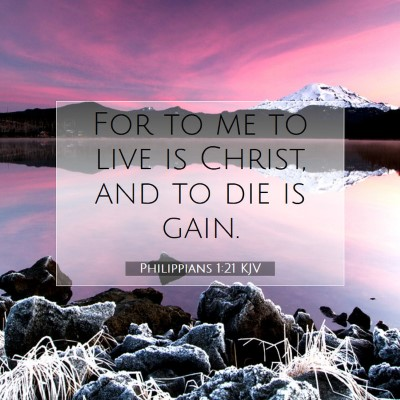 Picture 07 - Philippians 1:21 KJV - For to me to live is Christ, and to die is - Bible Verse Picture
