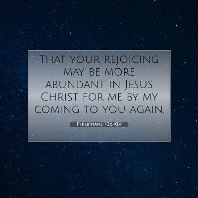 Picture 07 - Philippians 1:26 KJV - That your rejoicing may be more abundant in Jesus - Bible Verse Picture
