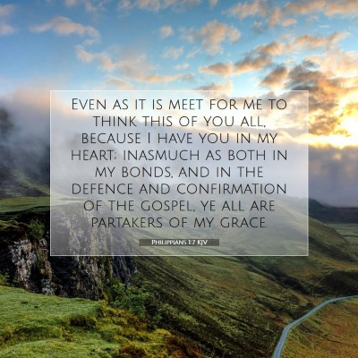 Picture 07 - Philippians 1:7 KJV - Even as it is meet for me to think this of you - Bible Verse Picture