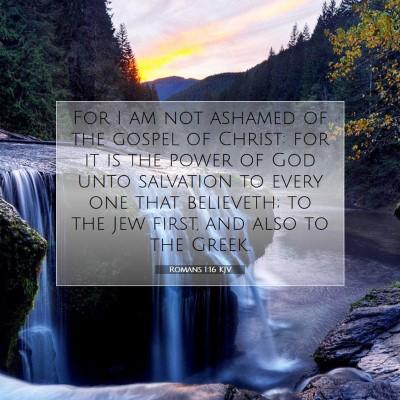 Picture 07 - Romans 1:16 KJV - For I am not ashamed of the gospel of Christ: for - Bible Verse Picture
