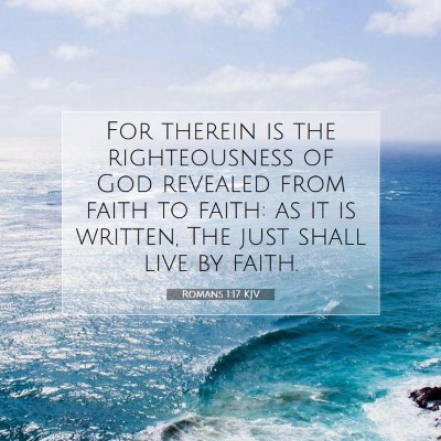Picture 07 - Romans 1:17 KJV - For therein is the righteousness of God revealed - Bible Verse Picture