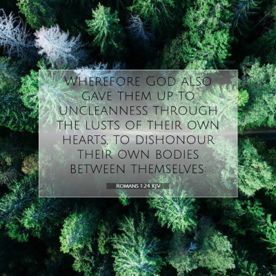 Picture 07 - Romans 1:24 KJV - Wherefore God also gave them up to uncleanness - Bible Verse Picture