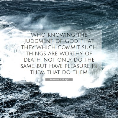 Picture 07 - Romans 1:32 KJV - Who knowing the judgment of God, that they which - Bible Verse Picture