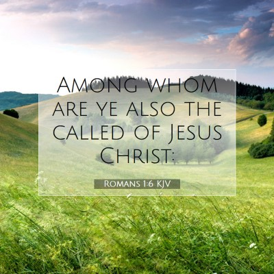 Picture 07 - Romans 1:6 KJV - Among whom are ye also the called of Jesus - Bible Verse Picture