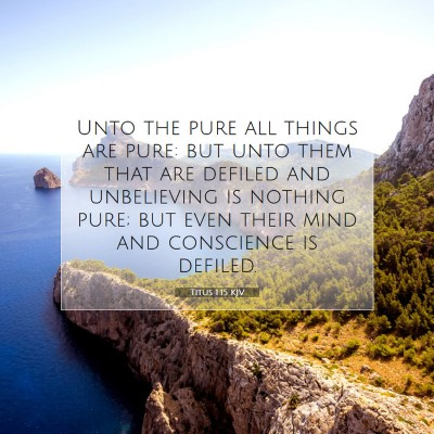 Picture 07 - Titus 1:15 KJV - Unto the pure all things are pure: but unto them - Bible Verse Picture