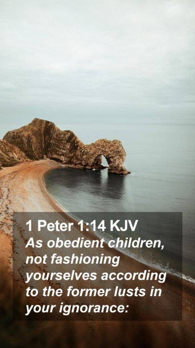 1 Peter 1:14 KJV Mobile Phone Wallpaper - As obedient children, not fashioning yourselves - Mobile Bible Verse Wallpaper