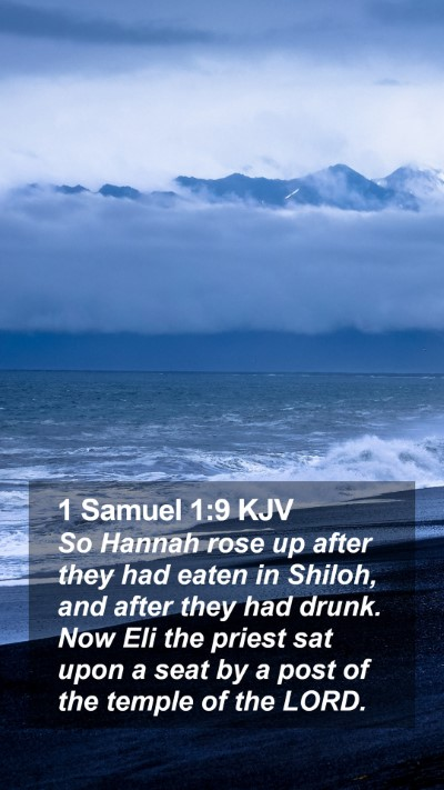 1 Samuel 1:9 KJV Mobile Phone Wallpaper - So Hannah rose up after they had eaten in Shiloh, - Mobile Bible Verse Wallpaper