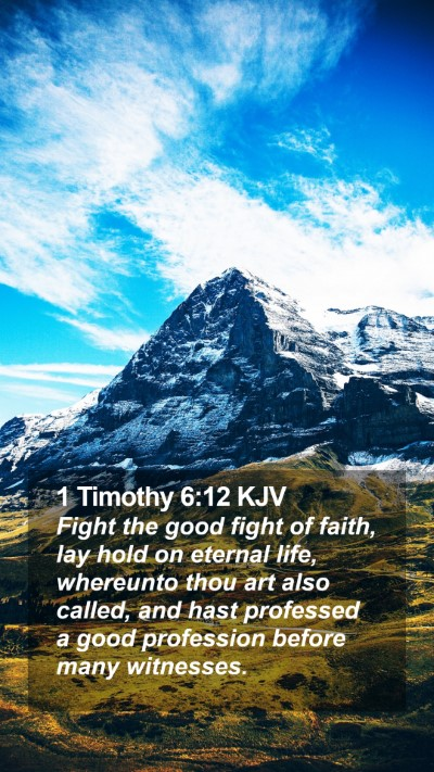1 Timothy 6:12 KJV Mobile Phone Wallpaper - Fight the good fight of faith, lay hold on - Mobile Bible Verse Wallpaper