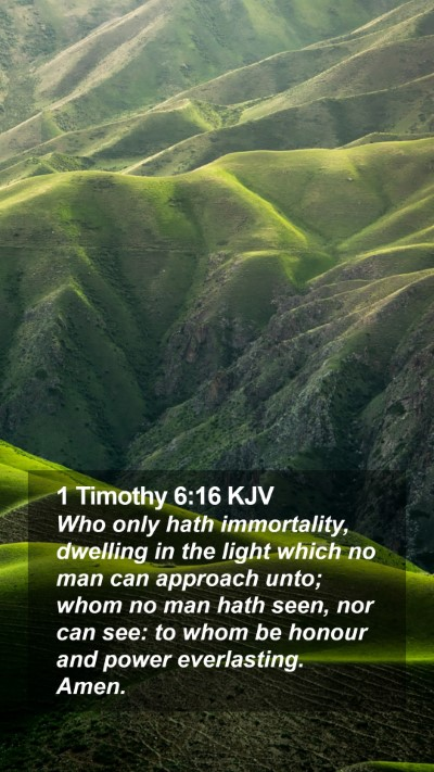 1 Timothy 6:16 KJV Mobile Phone Wallpaper - Who only hath immortality, dwelling in the light - Mobile Bible Verse Wallpaper