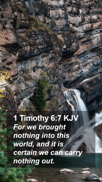 1 Timothy 6:7 KJV Mobile Phone Wallpaper - For we brought nothing into this world, and it is - Mobile Bible Verse Wallpaper